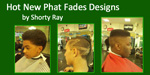 New Phat Fades Designs – Shorty Ray